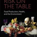 2021 | Soraya de Chadarevian and Hannah Landecker- Risk on the Table Food Production, Health, and the Environment (2021)